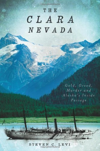 The Clara Nevada:: Gold, Greed, Murder and Alaska's Inside Passage by Steven C. Levi (2011-05-14)