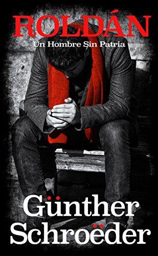 Roldán: Un Hombre Sin Patria: Un Hombre Sin Patria por Günther Schröeder