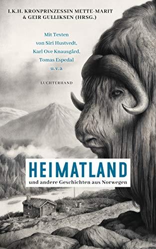 Heimatland: ... und andere Geschichten aus Norwegen - Mit Texten von Siri Hustvedt, Karl Ove Knausgård, Dag Solstad u.v.a -