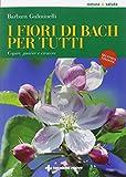 eBook Gratis da Scaricare I fiori di Bach per tutti Capire guarire e crescere (PDF,EPUB,MOBI) Online Italiano
