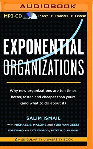 Exponential Organizations: Why New Organizations Are Ten Times Better, Faster, and Cheaper Than Yours (and What to Do about It) by Salim Ismail (2015-08-07)