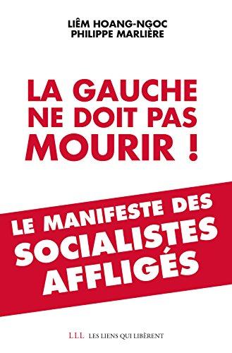 La gauche ne doit pas mourir !: Manifeste des socialistes affligés (Les Liens Qui Libèrent) par Liêm Hoang ngoc