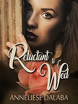 Reluctant to Wed (Arranged Marriage Series) (English Edition) di [Dalaba, Anneliese]