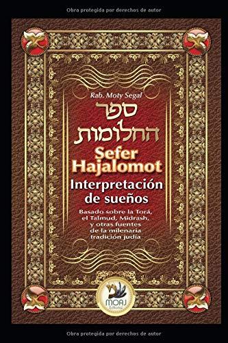 Sefer Hajalomot - Interpretación de Sueños: Basado en la Torá, el Talmud, Midrash y otras fuentes de la milenaria tradición judía por Rab. Moty Segal