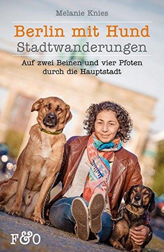 Hauptstadt Vier (Berlin mit Hund: Auf zwei Beinen und vier Pfoten durch die Hauptstadt)
