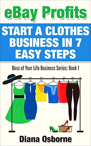 ebay-profits-start-a-clothes-business-in-7-easy-steps-boss-of-your-life-business-series-book-1-engli
