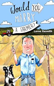 Would You Marry A Farmer? by [Sixsmith, Lorna]