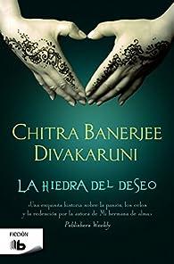 La hiedra del deseo par  Chitra Banerjee Divakaruni