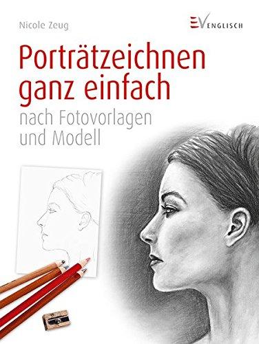 Porträtzeichnen ganz einfach: nach Fotovorlagen und Modell