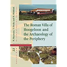 The Roman Villa of Hoogeloon and the Archaeology of the Periphery (Amsterdam Archaeological Studies (Hardcover), Band 22)