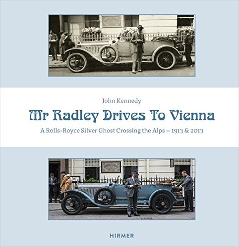 Mr Radley Drives to Vienna: A Rolls-Royce Silver Ghost crossing the Alps - 1913 & 2013 (Travel Collection Roll)