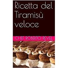 Ricetta del Tiramisù veloce (Le ricette dello chef Roberto Revel Vol. 4)