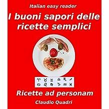 Italian easy reader I buoni sapori delle ricette semplici: Ricette ad personam (con illustrazioni) (Italian Edition)