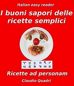 Italian easy reader I buoni sapori delle ricette semplici: Ricette ad personam (con illustrazioni) (Italian Edition) von [Quadri, Claudio]