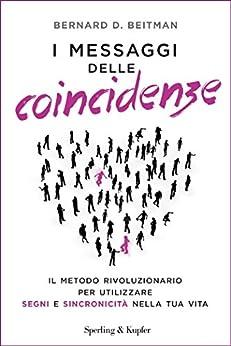 I messaggi delle coincidenze: Il metodo rivoluzionario per utilizzare segni e sincronicità nella tua vita (Italian Edition)