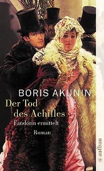 Der Tod des Achilles: Roman (Fandorin ermittelt 4) von [Akunin, Boris]