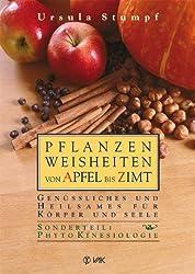 Pflanzenweisheiten von Apfel bis Zimt: Genüssliches und Heilsames für Körper und Seele. Sonderteil: PhytoKinesiologie