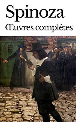 SPINOZA : OEUVRES COMPLTES - 16 OUVRAGES ET ANNEXES BIOGRAPHIQUES & THORIQUES (annot)