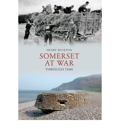 [ Somerset At War Through Time ] By Buckton, Henry ( Author ) Apr-2012 [ Paperback ] Somerset at War Through Time
