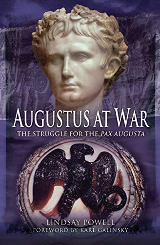 Augustus at War: The Struggle for the Pax Augusta (English Edition)