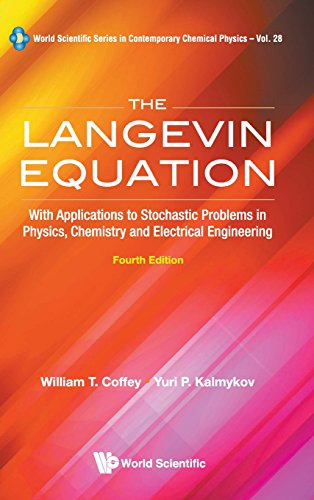The Langevin Equation: With Applications to Stochastic Problems in Physics, Chemistry and Electrical Engineering (Fourth Edition) (World Scientific Series In Contemporary Chemical Physics)