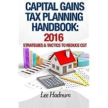 Capital Gains Tax Planning Handbook: 2016: Strategies & Tactics To Reduce Tax