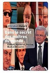 Dans le secret des maîtres du monde. : Kadhafi, Moubarak, Poutine, Bush et les autres