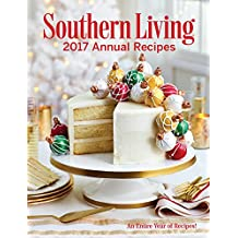 Southern Living 2017 Annual Recipes: An Entire Year of Recipes! (Southern Living Annual Recipes)