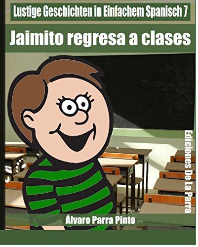 Lustige Geschichten in Einfachem Spanisch 7: Jaimito Regresa a Clases (Spanisches Lesebuch für Anfänger)