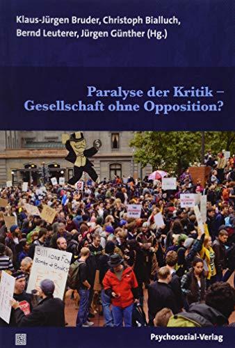 Paralyse der Kritik - Gesellschaft ohne Opposition? (Forschung psychosozial)