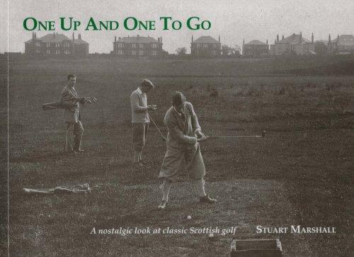 One Up and One to Go: Nostalgic Look at Classic Scottish Golf por Stuart Marshall