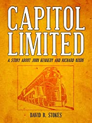 CAPITOL LIMITED [Before Kennedy & Nixon Were Adversaries--They Were Friends] (English Edition)
