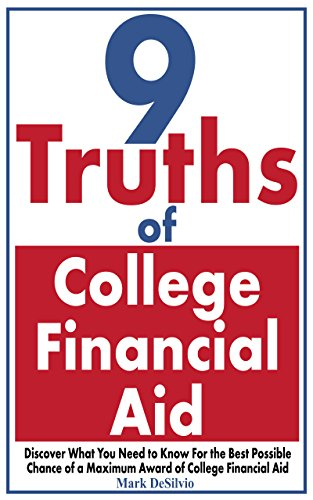 9 Truths of College Financial Aid: Discover What You Need to Know For the Best Possible Chance of a Maximum Award of College Financial Aid (Shopping College Financial Aid) (English Edition)