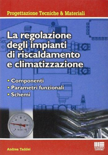 La regolazione degli impianti di riscaldamento e climatizzazione. Componenti, parametri funzionali, schemi