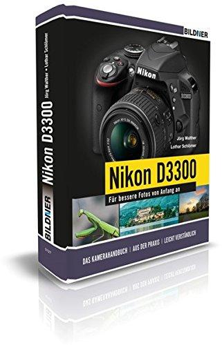 NIKON D3300 - Für bessere Fotos von Anfang an! Das Kamerahandbuch inkl. GRATIS E-Book