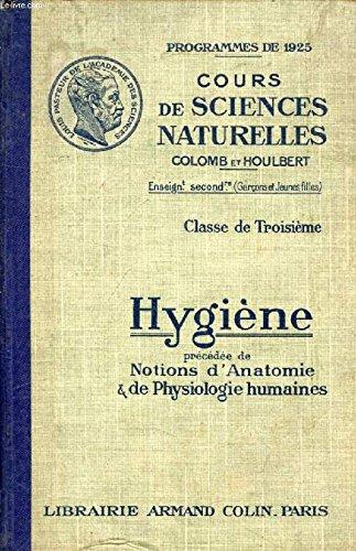 HYGIENE, PRECEDEE DE NOTIONS D'ANATOMIE ET DE PHYSIOLOGIE HUMAINES, CLASSE DE 3e par HOULBERT C. COLOMB G.