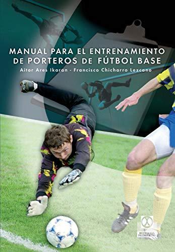Manual para el entrenamiento de porteros de fútbol base por Francisco Tomás Chicharro
