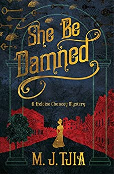 She Be Damned: A Heloise Chancey Mystery by [Tjia, M.J.]