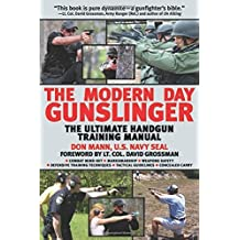 The Modern Day Gunslinger: The Ultimate Handgun Training Manual by Don Mann (2010-08-01)