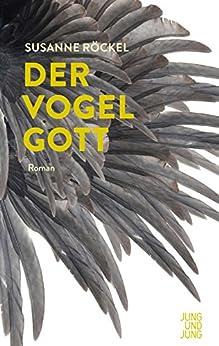 Der Vogelgott: Roman von [Röckel, Susanne]