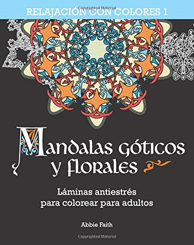 Mandalas góticos y florales: Láminas Antiestrés Para Colorear Para Adultos: Volume 1