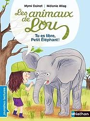 Les animaux de Lou, tu es libre, Petit Éléphant ! - Premières Lectures CP Niveau 2