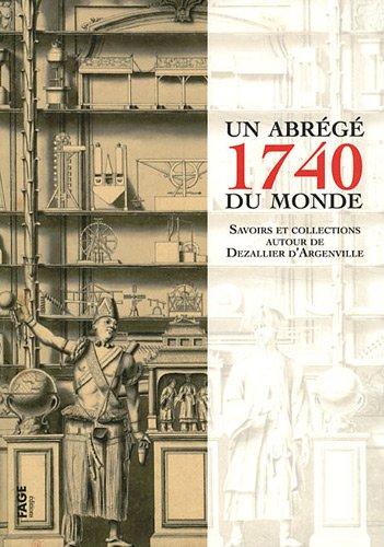 1740, un abrégé du monde : Savoirs et collections autour de Dezallier d'Argenville par Fage Editions, Charlotte Guichard, Gaetane Maes, Martial Guédron