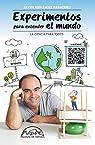 Experimentos para entender el mundo: La ciencia para todos par Fernández Panadero