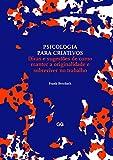 Psicologia para criativos: Dicas e sugestôes de como manter a originalidade e sobreviver no trabalho (Portuguese Edition)