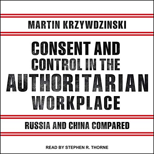 Consent and Control in the Authoritarian Workplace: Russia and China Compared