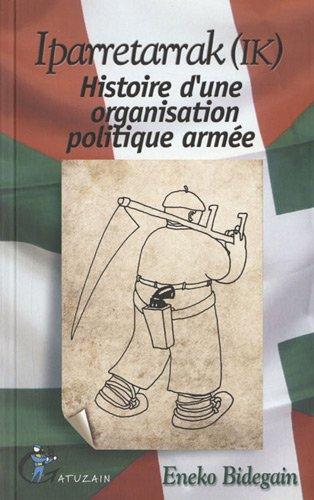 Iparretarrak (IK) : Histoire d'une organisation politique armée par Eneko Bidegain
