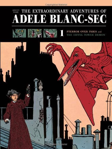 The Extraordinary Adventures of Adéle Blanc-Sec Vol. 1: Pterror Over Paris / The Eiffel Tower Demon (Extraordinary Adventures of Adele Blanc-SEC)