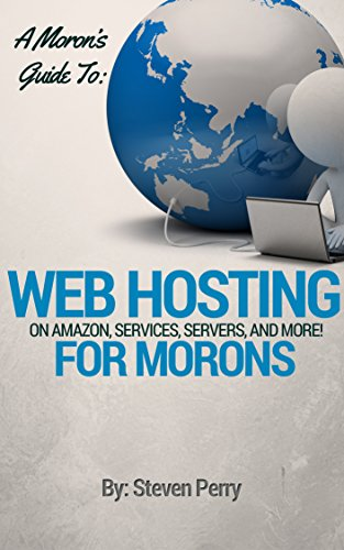 A Moron's Guide to Web Hosting: On Amazon, Service, Servers and More (English Edition)