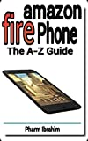 Amazon Fire Phone: The A-Z Guide (Newbie to Pro! Series) (English Edition)